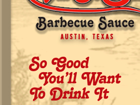 Barbecue Sauce made in Austin, TX So Good you'll want to drink it.
